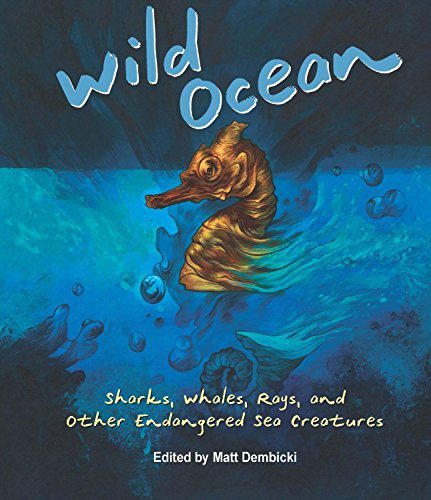 Descargar Wild Ocean: Sharks, Whales, Rays, and Other Endangered Sea Creatures PDF Gratis