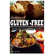 Gluttony of Gluten-Free - Bread and Slow-Cooker Recipes by Georgia Lee (2013-10-29)