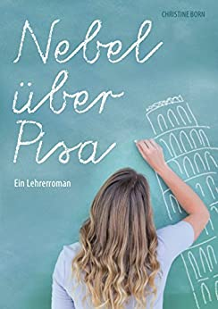 Nebel über Pisa: Ein Lehrerroman