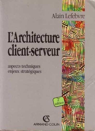 L'architecture client-serveur : Aspects techniques, enjeux stratégiques