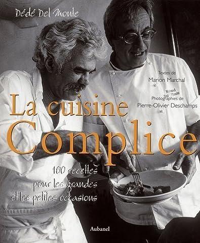 La Cuisine complice : 100 recettes pour les grandes et les petites occasions