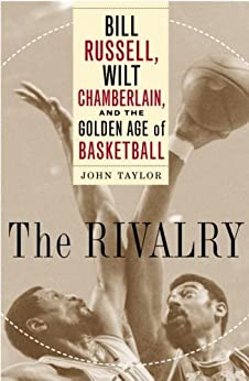 The Rivalry: Bill Russell, Wilt Chamberlain, and the Golden Age of Basketball von [Taylor, John]