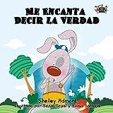 Me Encanta Decir la Verdad (spanish childrens books, libros en español para niños, libros para niños, spanish kids books (Spanish Bedtime Collection)