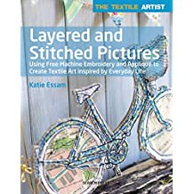 The Textile Artist: Layered and Stitched Pictures: Using Free Machine Embroidery and Appliqué to Create Textile Art Inspired By Everyday Life