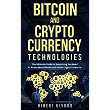 Bitcoin and Cryptocurrency Technologies: The Ultimate Guide to Everything You Need to Know About Bitcoin and Other Cryptocurrencies (Ethereum, Blockchain, mining, trading, investing) (English Edition)