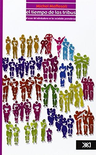El tiempo de las tribus: El ocaso del individualismo en las sociedades pormodernas (Filosofía) por Michel Maffesoli