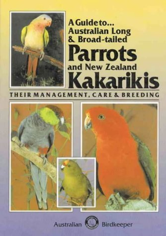 A Guide to Australian Long & Broad Tailed Parrots & New Zealand Kakarikis?Their Management, Care and Breeding by Kevin Wilson (1990-12-03)