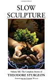 Slow Sculpture: Complete Stories of Theodore Sturgeon v. 12