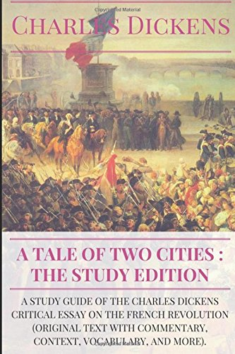 A Tale of Two Cities : the Study Edition: A study guide of the Charles Dickens critical essay on the French Revolution (original text with ... vocabulary, and more) (Agrégation anglais)