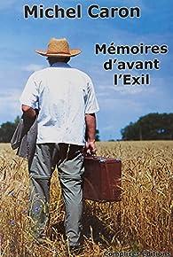 Mémoires d'avant l'Exil par Michel Caron