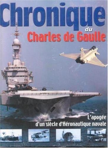 Chronique du Charles de Gaulle ; L'apogée d'un siècle d'aéronautique navale par Collectif