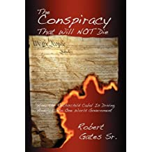 The Conspiracy That Will Not Die: How the Rothschild Cabal Is Driving America Into One World Government by Robert Gates Sr. (2011-01-10)