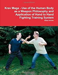 Krav Maga - Use of the Human Body as a Weapon Philosophy and Application of Hand to Hand Fighting Tr: Written by Boaz Aviram, 2009 Edition, Publisher: Lulu.com [Paperback]