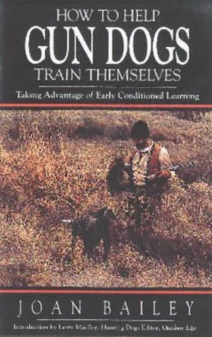 How to Help Gun Dogs Train Themselves: Taking Advantage of Early Conditioned Learning by Joan Bailey (1998-05-01)
