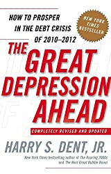 The Great Depression Ahead: How to Prosper in the Debt Crisis of 2010 - 2012