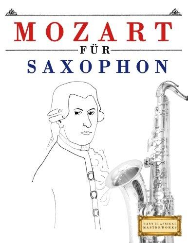 Mozart für Saxophon: 10 Leichte Stücke für Saxophon Anfänger Buch