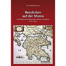 Revolution auf der Morea: Die Peloponnes während der zweiten Turkokratie (1715–1821) (Südosteuropäische Arbeiten, Band 157)