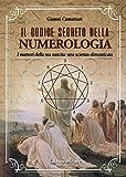 Il codice segreto della numerologia. I numeri della tua nascita: una scienza dimenticata