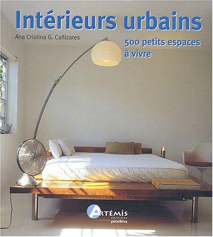 Intérieurs urbains : 500 petits espaces à vivre