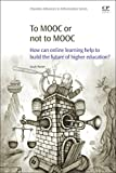 To MOOC or Not to MOOC: How Can Online Learning Help to Build the Future of Higher Education?