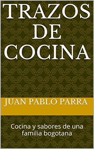 Trazos de Cocina: Cocina y sabores de una familia bogotana por Juan Pablo Parra