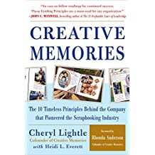 Creative Memories: The 10 Timeless Principles Behind the Company that Pioneered the Scrapbooking Industry: The 10 Timeless Principles Behind the Company that Pioneered the Scrapbooking Industry
