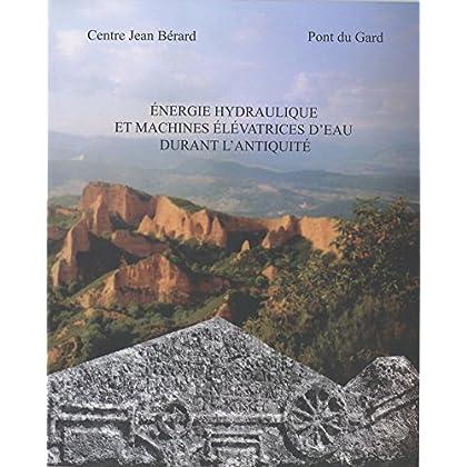 Énergie hydraulique et machines élévatrices d'eau dans l'Antiquité (Collection du Centre Jean Bérard t. 27)