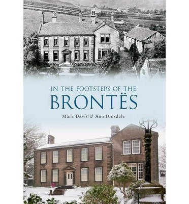 [(In the Footsteps of the Brontes)] [ By (author) Mark Davis, By (author) Ann Dinsdale ] [November, 2013]