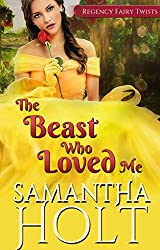 The Beast Who Loved Me: A Fairytale Retelling (Regency Fairy Twists Book 2) (English Edition)