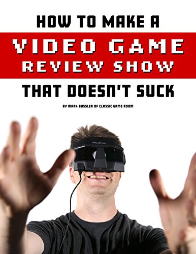 How To Make A Video Game Review Show That Doesn't Suck (English Edition) por Mark Bussler