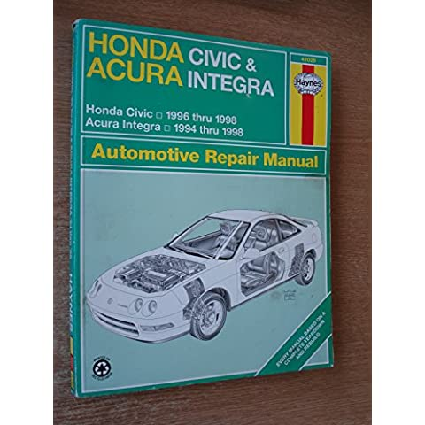 Honda Civic & Acura Integra Automotive Repair Manual: Models Covered : Honda Civic-1996 Through 1998, Acura Integra-1994 Through 1998 - 1998 Honda Acura
