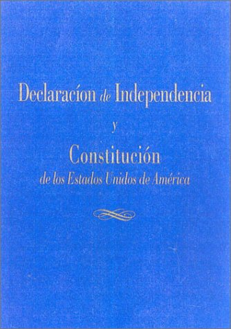 LA Declaracion De Independencia Y LA Constitucion : De Los Estados Unidos De America / The Declaration Of Independence And The Constitution