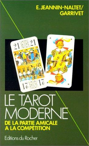 Le tarot moderne. Initiation et perfectionnement de la partie amicale à la compétition