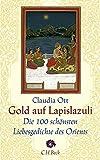 Gold auf Lapislazuli: Die 100 schönsten Liebesgedichte des Orients -