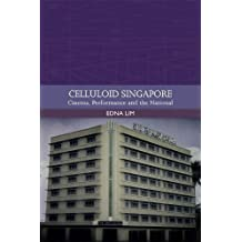 Celluloid Singapore: Cinema, Performance and the National (Traditions in World Cinema)