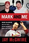 Mark and Me: Mark McGwire and the Tru...