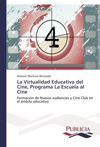 La Virtualidad Educativa del Cine, Programa La Escuela al Cine por Machuca Ahumada Antonio