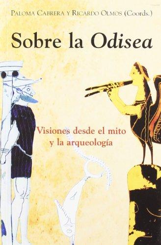 Sobre la Odisea. Visiones desde el mito y la arqueología (El Espejo Navegante)
