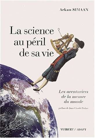 La Science au péril de sa vie : Les Aventuriers de la mesure du monde