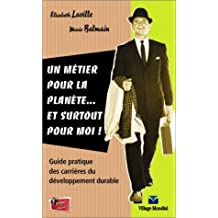 Un Métier pour la planète... et surtout pour moi !: Guide pratique des carrières du développement durable