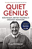 Quiet Genius: Bob Paisley, British football's greatest manager SHORTLISTED FOR THE WILLIAM HILL SPORTS BOOK OF THE YEAR 2017
