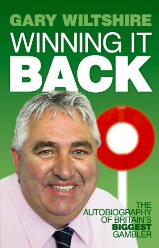 Winning It Back: The Autobiography of Britain's Biggest Gambler by Gary Wiltshire (2012-02-24)