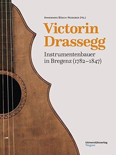 Victorin Drassegg, Instrumentenbauer in Bregenz (1782–1847)