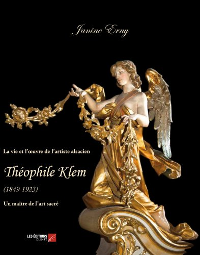 La vie et l'oeuvre de l?artiste alsacien Théophile Klem par Janine Erny