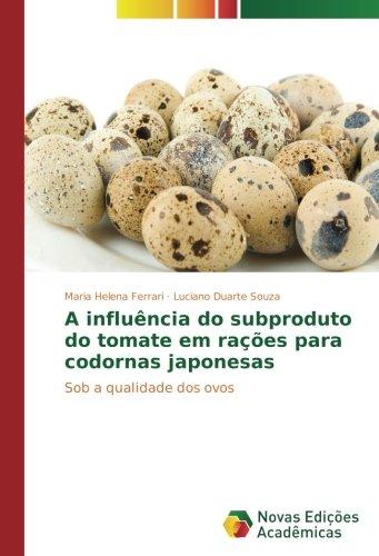 A influência do subproduto do tomate em rações para codornas japonesas: Sob a qualidade dos ovos por Maria Helena Ferrari