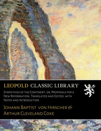 Sympathies of the Continent, or, Proposals for a New Reformation. Translated and Edited, with Notes and Introduction