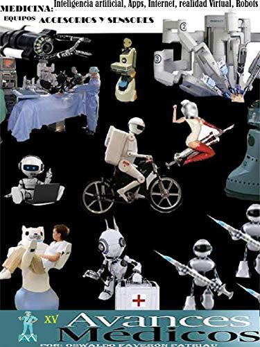 Medicina. Inteligencia Artificial, Apps, Internet, Realidad Virtual, Robots, Equipos, Accesorios y Sensores (Avances Médicos nº 15)