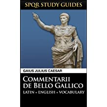Caesar: The Gallic War in Latin + English (SPQR Study Guides Book 1) (English Edition)