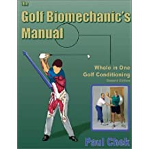 The Golf Biomechanic's Manual: Whole in One Golf Conditioning by Paul Chek (2001-08-15)