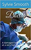 Doctor: A damaged beauty is fixed at a very high price for her (English Edition)